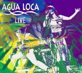 "Cover of Album ""Agua Loca - LIVE"""